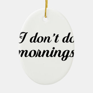 I Don't Do Mornings Ceramic Oval Ornament