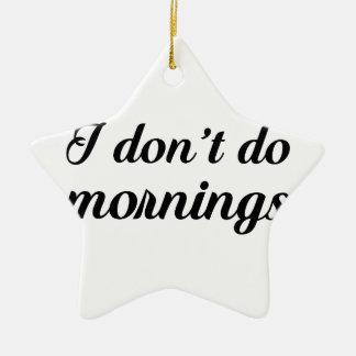 I Don't Do Mornings Ceramic Star Ornament
