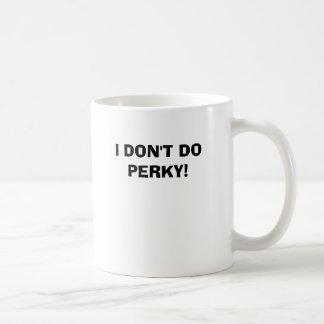 I DON'T DO PERKY! COFFEE MUG