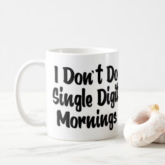 """I don't do single digit mornings"" coffee mug"