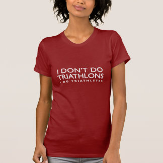 I Don't Do Triathlons, I Do Triathletes T-Shirt