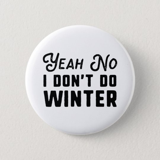 I Don't Do Winter 2 Inch Round Button