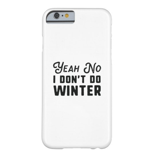 I Don't Do Winter Barely There iPhone 6 Case