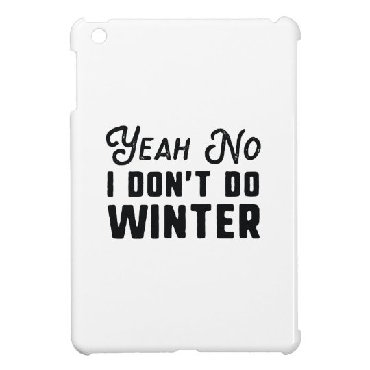 I Don't Do Winter Case For The iPad Mini