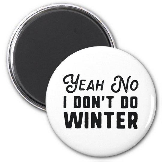 I Don't Do Winter Magnet