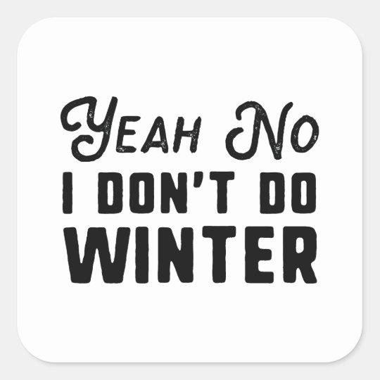 I Don't Do Winter Square Sticker