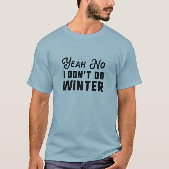 I Don't Do Winter T-Shirt