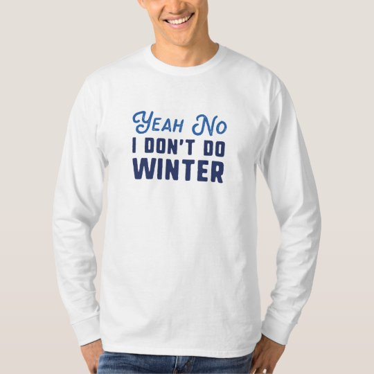 I Don't Do Winter T-Shirt