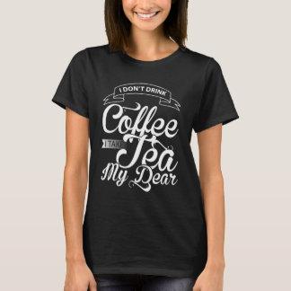 I Don't Drink Coffee I Take Tea My Dear T-Shirt