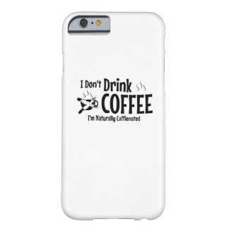 I Don't Drink Coffee I'm naturally Caffienated Barely There iPhone 6 Case