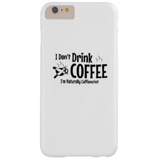 I Don't Drink Coffee I'm naturally Caffienated Barely There iPhone 6 Plus Case