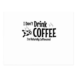 I Don't Drink Coffee I'm naturally Caffienated Postcard
