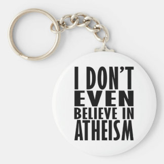 I don't even believe in Atheism Keychain