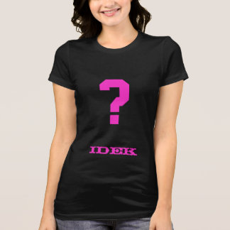 I Don't Even Know Shirt (Gothic Pink)