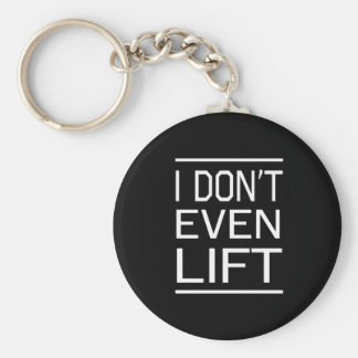 I Dont Even Lift Keychain