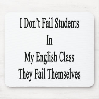 I Don't Fail Students In My English Class They Fai Mouse Pad