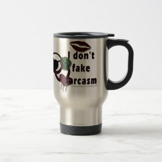 I don't fake sarcasm travel mug