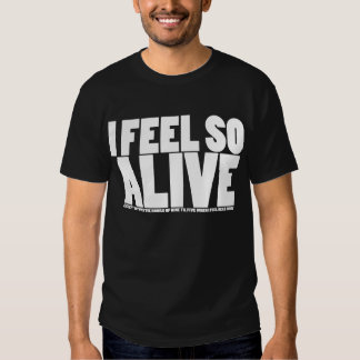 I (Don't) Feel So Alive Shirts