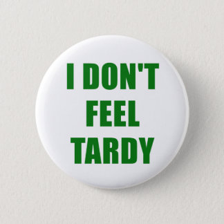 I Dont Feel Tardy 2 Inch Round Button