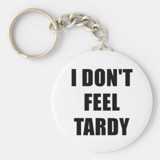 I Dont Feel Tardy Keychain