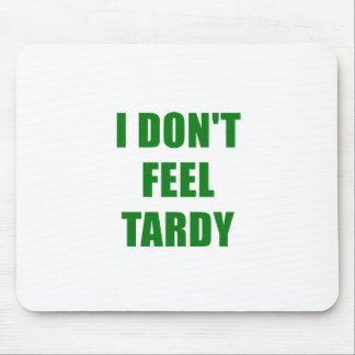 I Dont Feel Tardy Mouse Pad