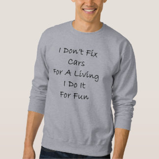 I Don't Fix Cars For A Living I Do It For Fun Sweatshirt