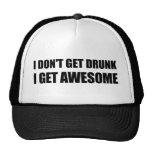 I don't get drunk, I get AWESOME.