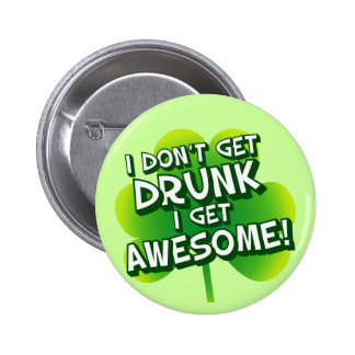 I Don't Get Drunk I Get Awesome 2 Inch Round Button