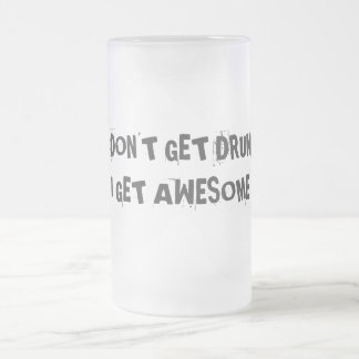 I don't get drunk, I get awesome Frosted Glass Beer Mug