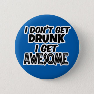 I Don't get Drunk, I get Awesome - Funny Gift 2 Inch Round Button