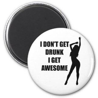 I don't get drunk i get awesome magnet