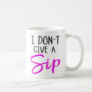I Don't Give a Sip Coffee Mug