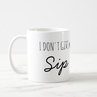 I don't give a Sip funny quote coffee mug