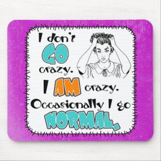 I Don't Go Crazy Mousepad