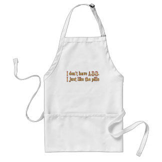 I Don't Have A.D.D. - I Just Like The Pills Aprons
