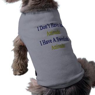 I Don't Have An Attitude I Have A Swedish Attitude Dog Tee Shirt