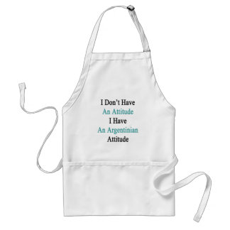 I Don't Have An Attitude I Have An Argentinian Att Standard Apron