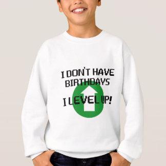 I Don't Have Birthdays... Sweatshirt