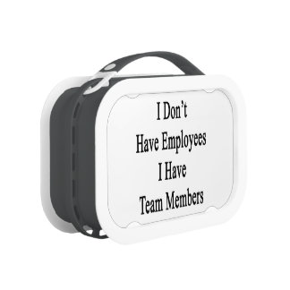 I Don't Have Employees I Have Team Members Lunch Boxes