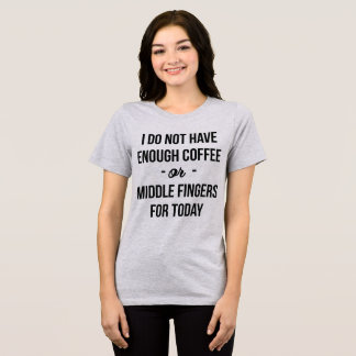 I Don't Have Enough Coffee Or Middle Fingers T-Shirt
