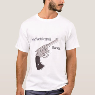 """I don't have to be careful"" gun Tshirt"