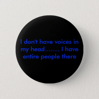 I don't have voices in my head........ I have e... 2 Inch Round Button