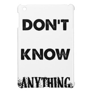 I Don't Know Anything iPad Mini Case