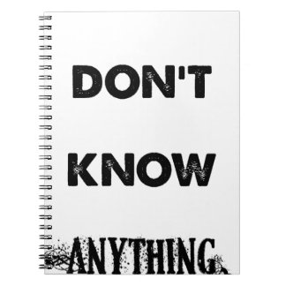 I Don't Know Anything Notebook