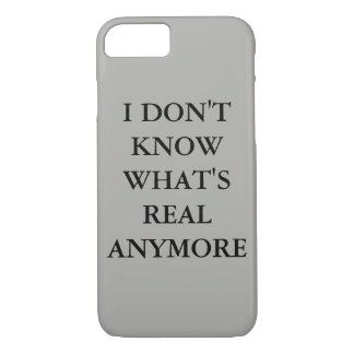 """""""I don't know what's real anymore"""" Phone Case"""