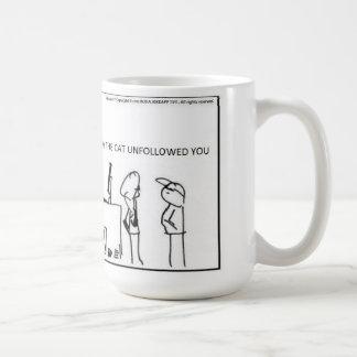 I dont know why the cat unfollowed you  -CoffeeMug Coffee Mug