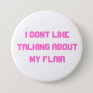 I dont like about talking about my flair 3 inch round button