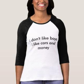 i don't like boys i like cars and money T-Shirt