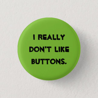 I don't like buttons! 1 inch round button