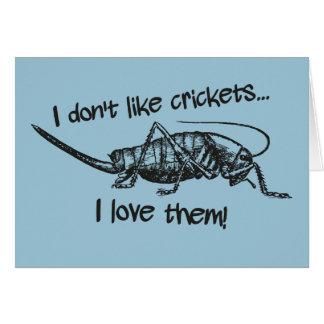 I don't like crickets I love them card